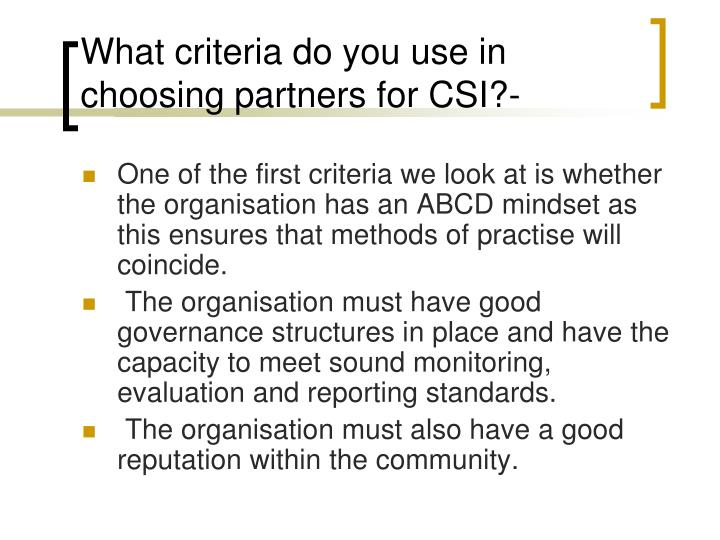 What criteria do you use in choosing partners for CSI?-