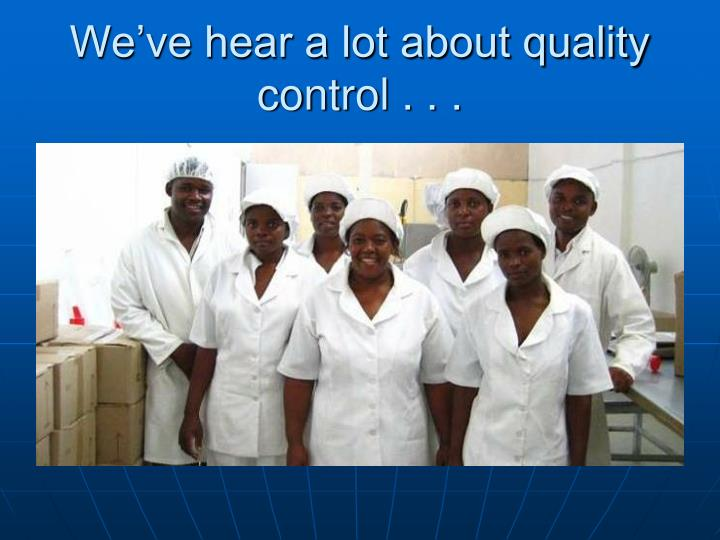 We've hear a lot about quality control . . .
