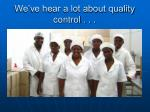 we ve hear a lot about quality control