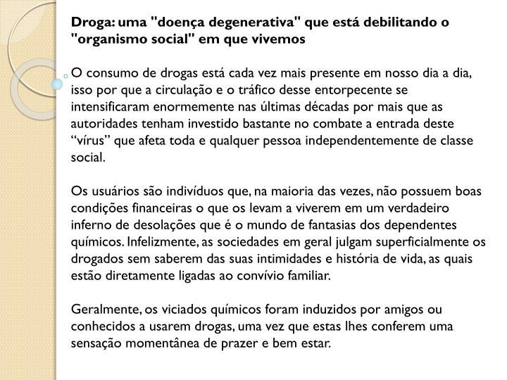 """Droga: uma """"doença degenerativa"""" que está debilitando o """"organismo social"""" em que vivemos"""