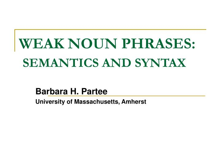 Weak noun phrases semantics and syntax
