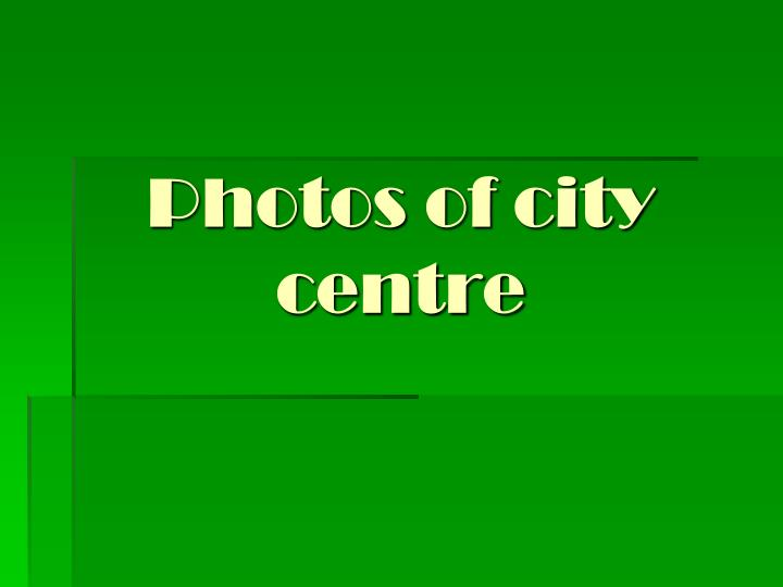 Photos of city centre