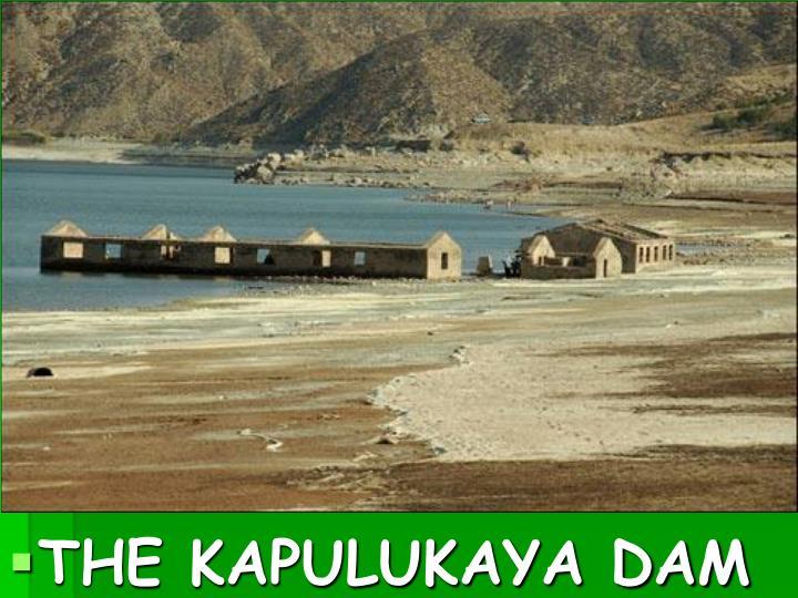 THE KAPULUKAYA DAM