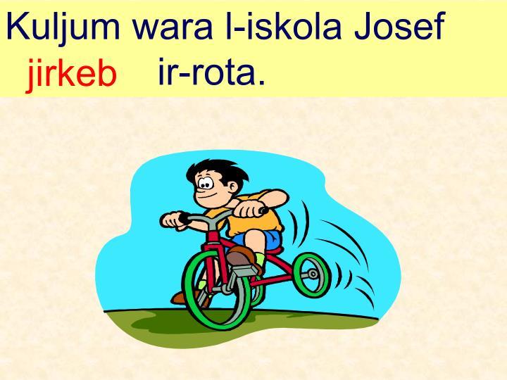 Kuljum wara l-iskola Josef     ir-rota.
