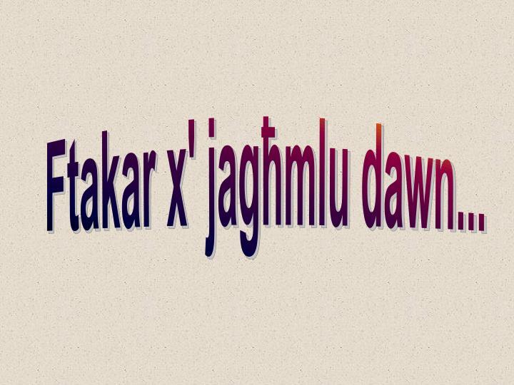 Ftakar x' jag]mlu dawn...