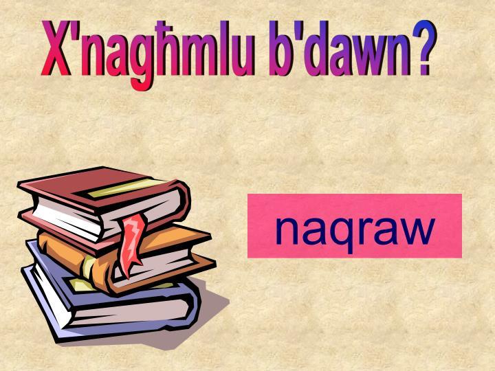 X'nag]mlu b'dawn?