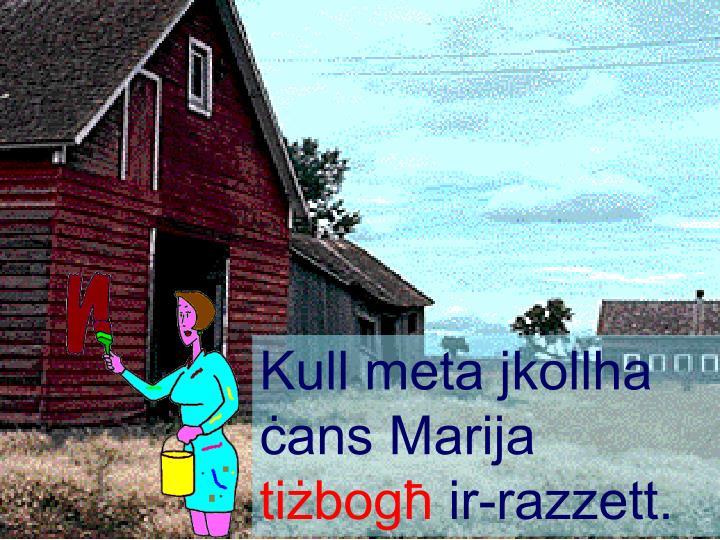 Kull meta jkollha `ans Marija