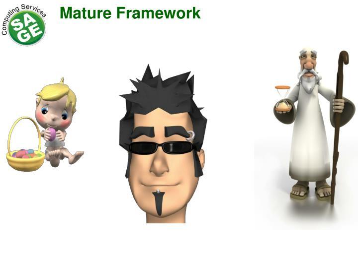 Mature Framework