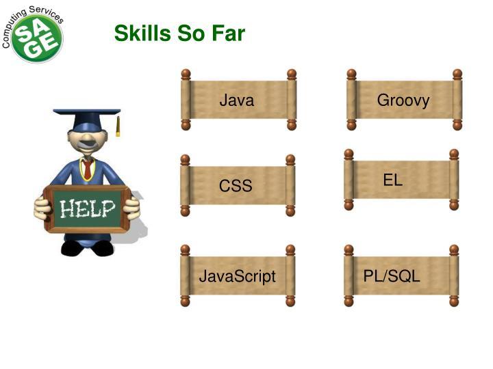 Skills So Far