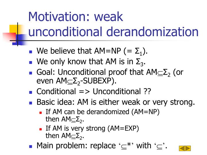 Motivation: weak unconditional derandomization