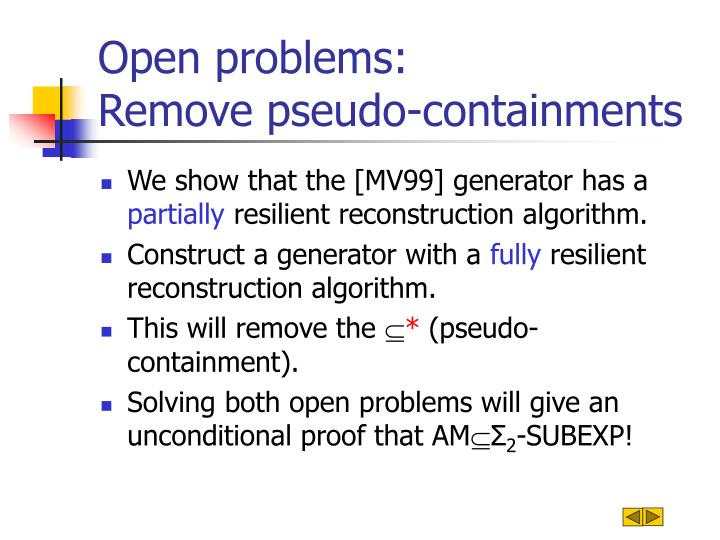 Open problems:                      Remove pseudo-containments