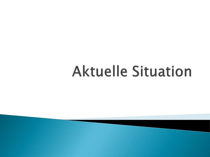 Aktuelle Situation