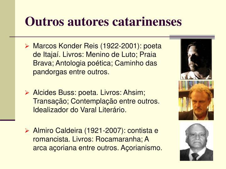 Marcos Konder Reis (1922-2001): poeta de Itajaí. Livros: Menino de Luto; Praia Brava; Antologia poética; Caminho das pandorgas entre outros.