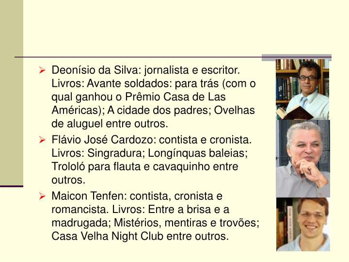 Deonísio da Silva: jornalista e escritor. Livros: Avante soldados: para trás (com o qual ganhou o Prêmio Casa de Las Américas); A cidade dos padres; Ovelhas de aluguel entre outros.