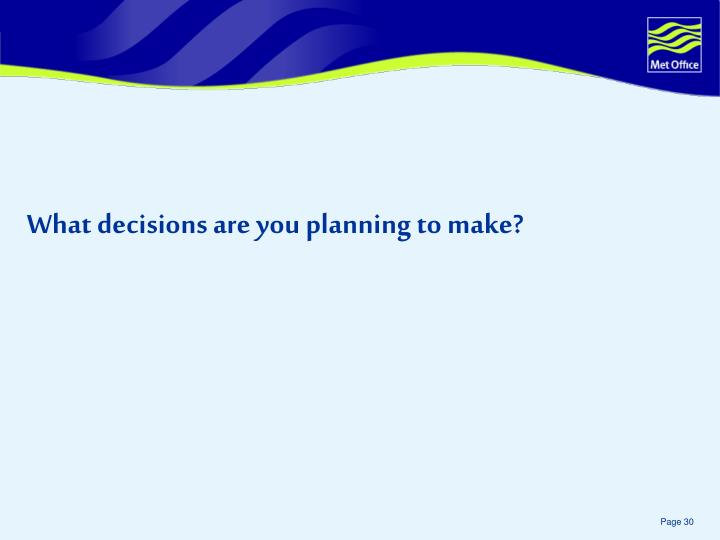 What decisions are you planning to make?