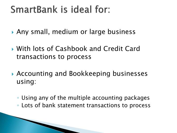 SmartBank is ideal for: