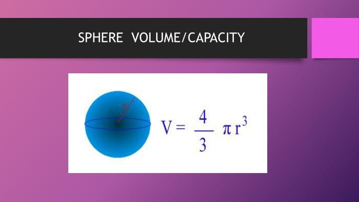 SPHERE  VOLUME/CAPACITY