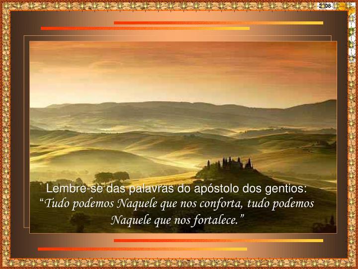 Lembre-se das palavras do apóstolo dos gentios: