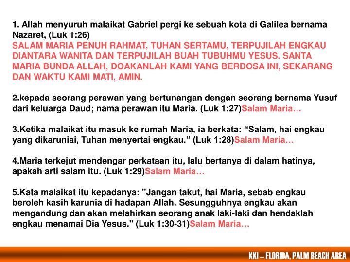 1. Allah menyuruh malaikat Gabriel pergi ke sebuah kota di Galilea bernama Nazaret, (Luk 1:26)
