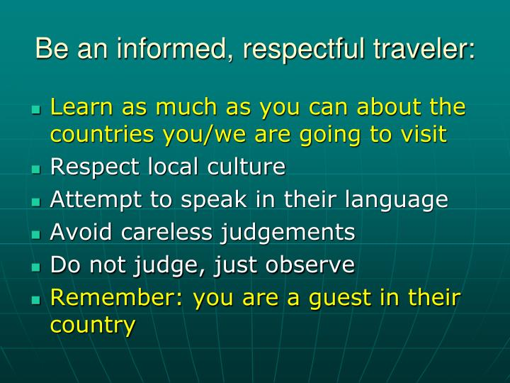 Be an informed, respectful traveler:
