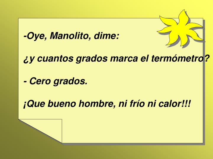 -Oye, Manolito, dime: