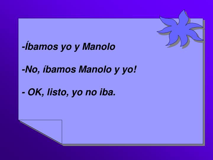 -Íbamos yo y Manolo