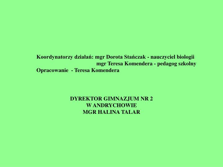 Koordynatorzy działań: mgr Dorota Stańczak - nauczyciel biologii