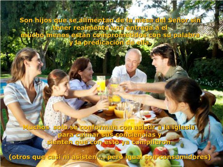 Son hijos que se alimentan de la mesa del Señor sin tener realmente una entrega a el