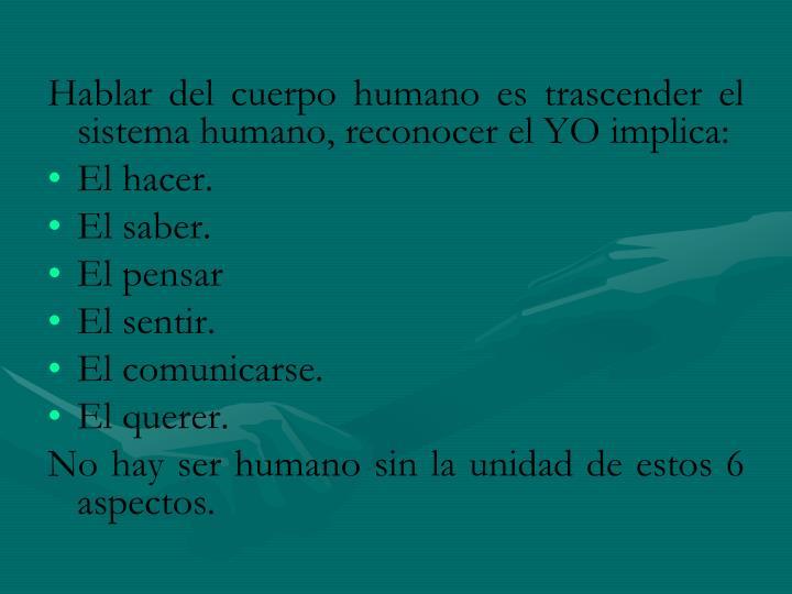 Hablar del cuerpo humano es trascender el sistema humano, reconocer el YO implica: