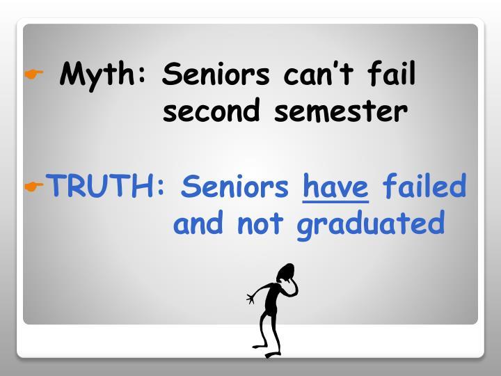 Myth: Seniors can't fail    second semester