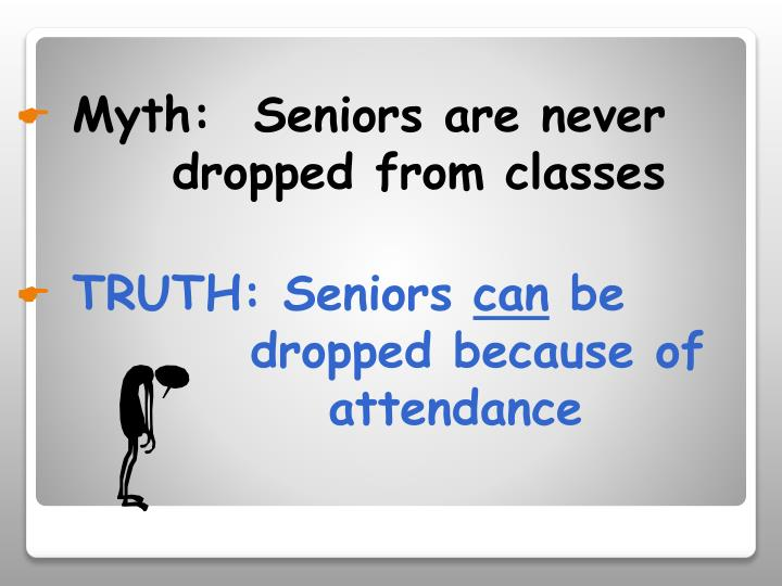 Myth:  Seniors are never 			dropped from classes