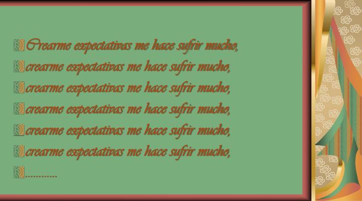 Crearme expectativas me hace sufrir mucho,