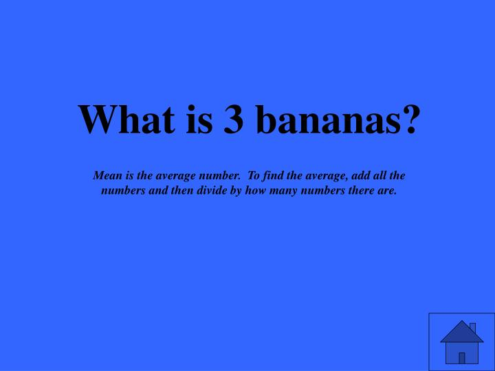 What is 3 bananas?