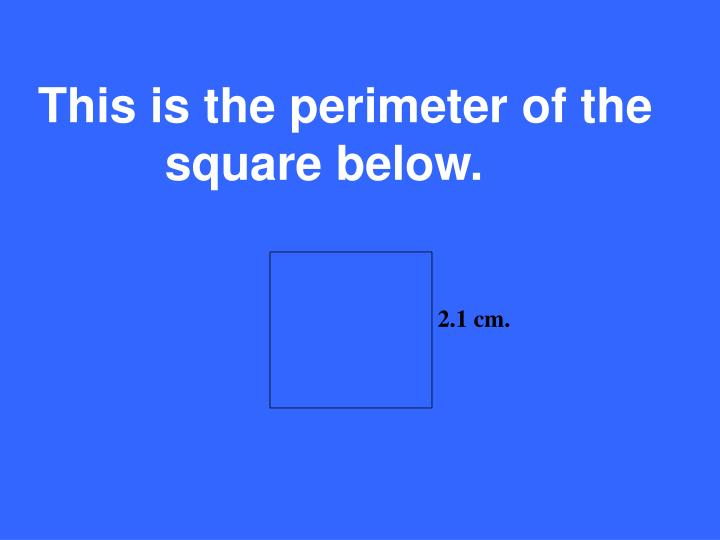 This is the perimeter of the square below.