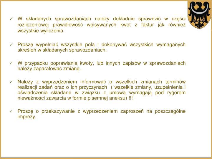 W składanych sprawozdaniach należy dokładnie sprawdzić w części rozliczeniowej prawidłowość wpisywanych kwot z faktur jak również wszystkie wyliczenia.
