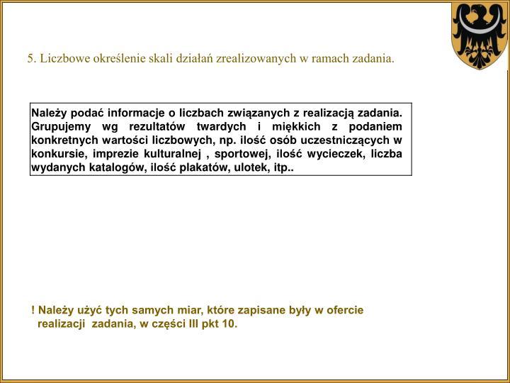 5. Liczbowe określenie skali działań zrealizowanych w ramach zadania.