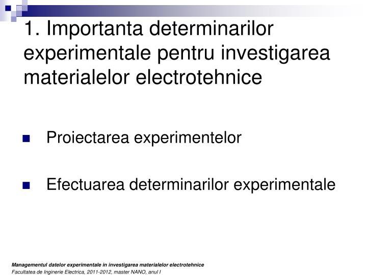 1. Importanta determinarilor experimentale pentru investigarea materialelor electrotehnice