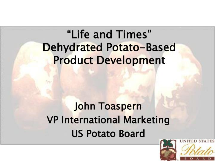 Life and times dehydrated potato based product development