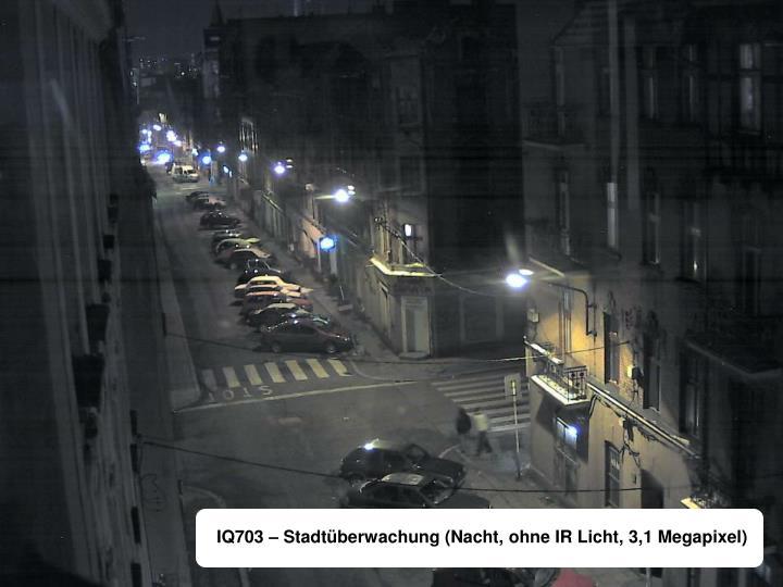 IQ703 – Stadtüberwachung (Nacht, ohne IR Licht, 3,1 Megapixel)