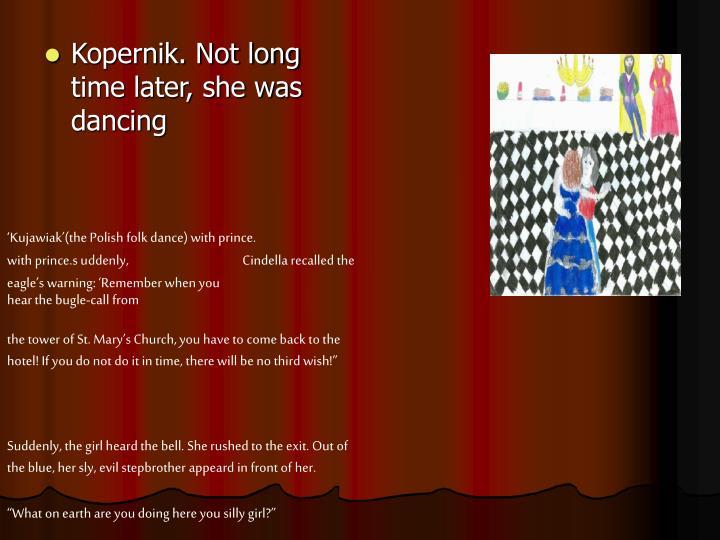 Kopernik. Not long time later, she was dancing