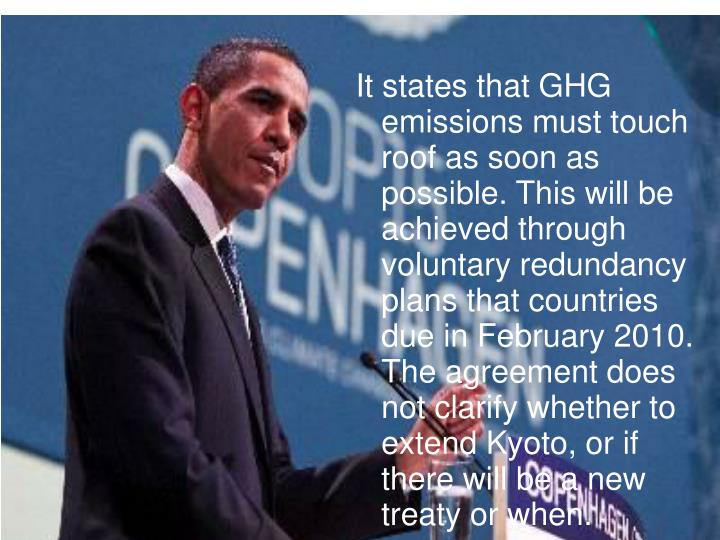 It states that GHG emissions must touch roof as soon as possible. This will be achieved through voluntary redundancy plans that countries due in February 2010.