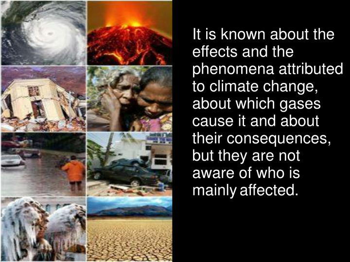 It is known about the effects and the phenomena attributed to climate change, about which gases caus...