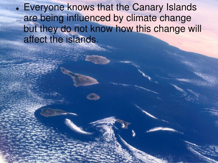 Everyone knows that the Canary Islands are being influenced by climate change but they do not know how this change will affect the islands.