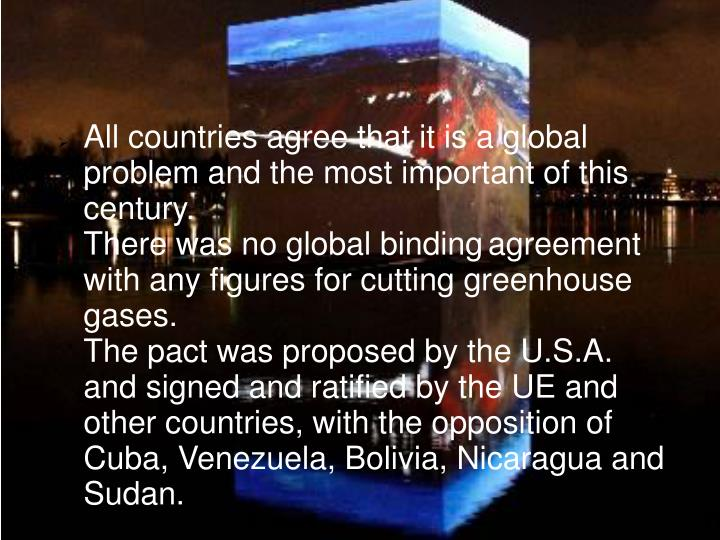 All countries agree that it is a global problem and the most important of this century.