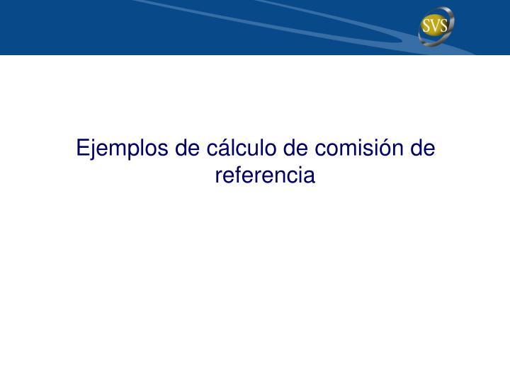 Ejemplos de cálculo de comisión de referencia