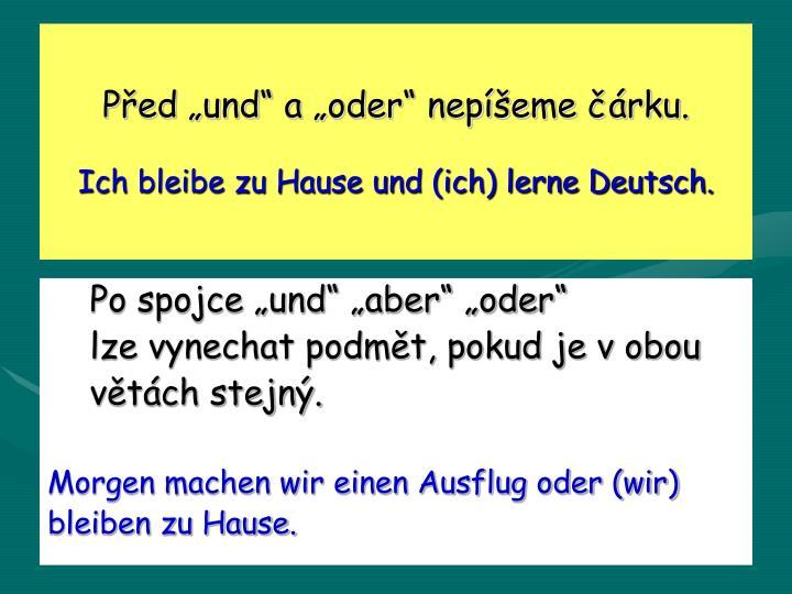 """Před """"und"""" a """"oder"""" nepíšeme čárku."""