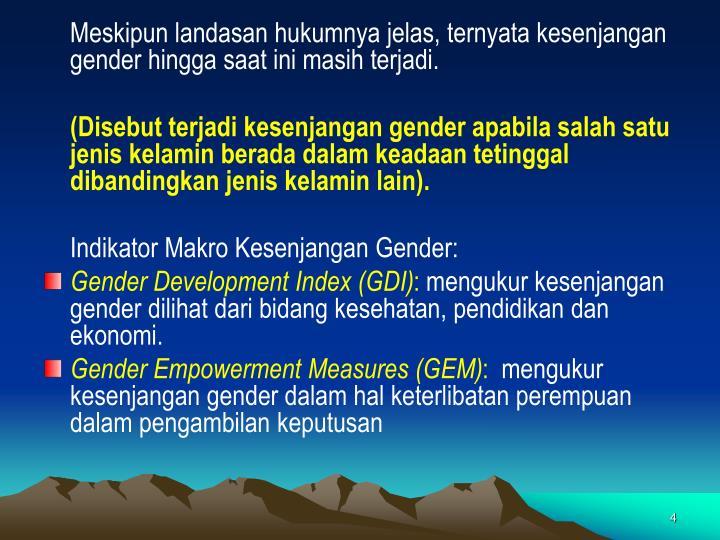 Meskipun landasan hukumnya jelas, ternyata kesenjangan gender hingga saat ini masih terjadi.