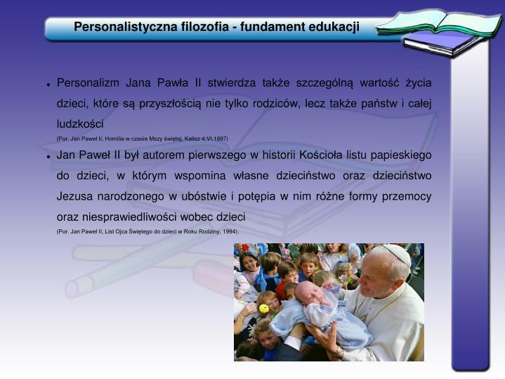 Personalizm Jana Pawła II stwierdza także szczególną wartość życia dzieci, które są przyszłością nie tylko rodziców, lecz także państw i całej ludzkości