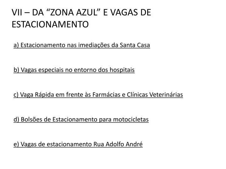 "VII – DA ""ZONA AZUL"" E VAGAS DE ESTACIONAMENTO"