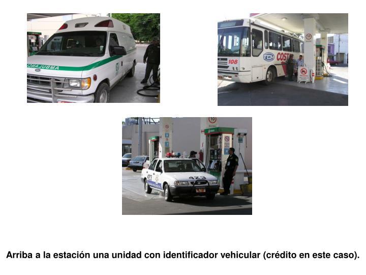 Arriba a la estacin una unidad con identificador vehicular (crdito en este caso).
